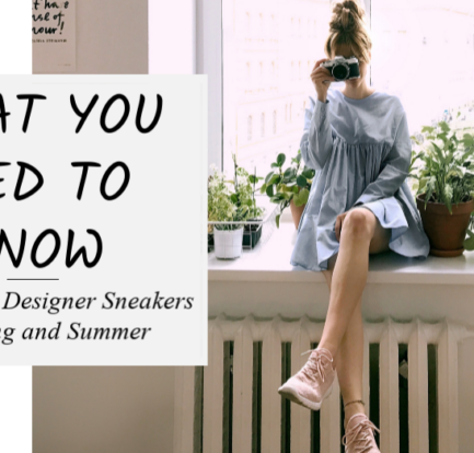 Shopping for Designer Sneakers for Spring and Summer - What You Need to Know