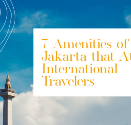 7 Amenities of Jakarta that Attract International Travelers
